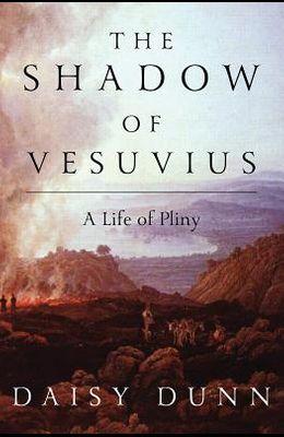 The Shadow of Vesuvius: A Life of Pliny