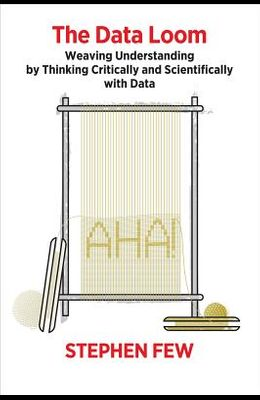 The Data Loom: Weaving Understanding by Thinking Critically and Scientifically with Data