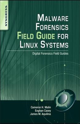 Malware Forensics Field Guide for Linux Systems: Digital Forensics Field Guides