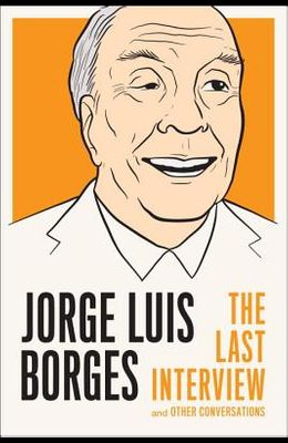 Jorge Luis Borges: The Last Interview: And Other Conversations