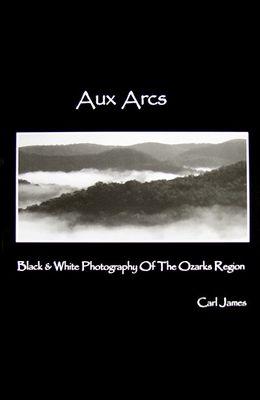 Aux Arcs: Black & White Photography of the Ozarks Region