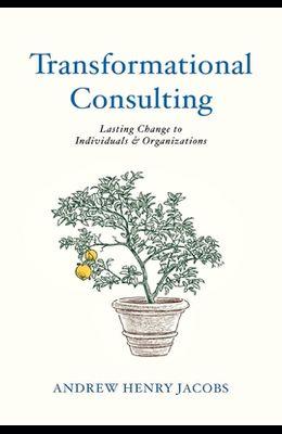 Transformational Consulting: Bringing Lasting Change to Individuals & Organizations