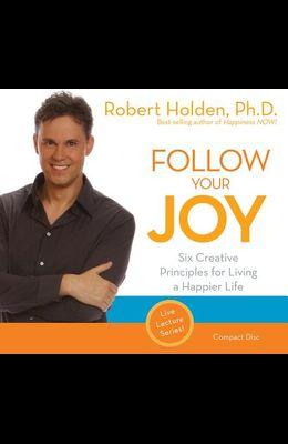 Follow Your Joy: Six Creative Principles for Living a Happier Life
