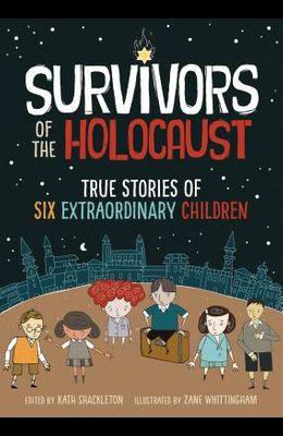Survivors of the Holocaust: True Stories of Six Extraordinary Children