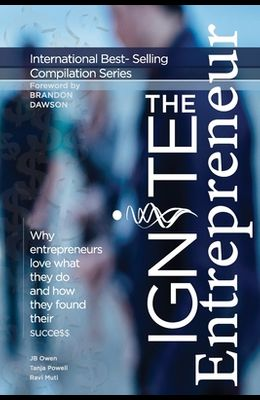 Ignite the Entrepreneur: Why Entrepreneurs Love What They Do and How They Found Their Success