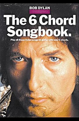 Bob Dylan - The 6 Chord Songbook