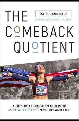 The Comeback Quotient: A Get-Real Guide to Building Mental Fitness in Sport and Life