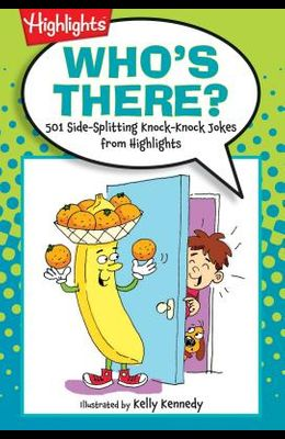 Who's There?: 501 Side-Splitting Knock-Knock Jokes from Highlights(tm)
