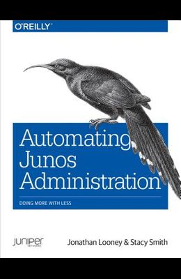 Automating Junos Administration: Doing More with Less
