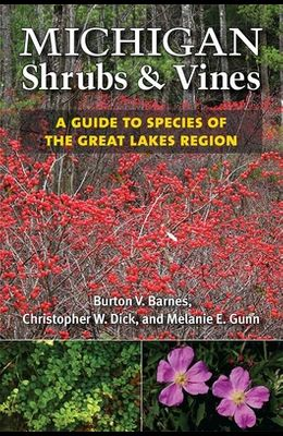 Michigan Shrubs and Vines: A Guide to Species of the Great Lakes Region