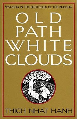 Old Path White Clouds: Walking in the Footsteps of the Buddha