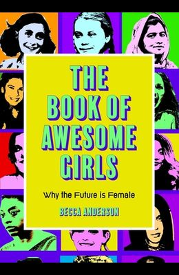 The Book of Awesome Girls: Why the Future Is Female