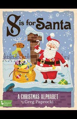 S Is for Santa: A Christmas Alphab: A Christmas Alphabet