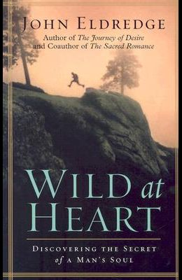 Wild at Heart: Discovering the Secret of a Man's Soul (Christian Softcover Originals)