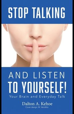 Stop Talking and Listen to Yourself!: Your Brain and Everyday Talk