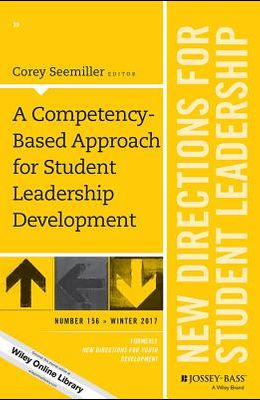 A Competency-Based Approach for Student Leadership Development: New Directions for Student Leadership, Number 156