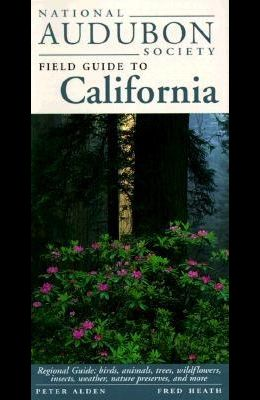 National Audubon Society Field Guide to California: Regional Guide: Birds, Animals, Trees, Wildflowers, Insects, Weather, Nature Pre Serves, and More