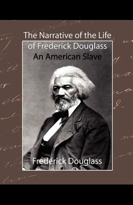 The Narrative of the Life of Frederick Douglass - An American Slave