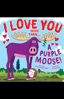 I Love You More Than...a Purple Moose