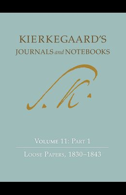Kierkegaard's Journals and Notebooks, Volume 11, Part 1: Loose Papers, 1830-1843
