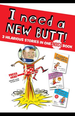 I Need a New Butt!, I Broke My Butt!, My Butt Is So Noisy!: 3 Hilarious Stories in One Noisy Book