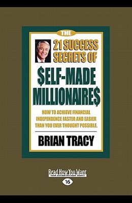 The 21 Success Secrets of Self-Made Millionaires: How to Achieve Financial Independence Faster and Easier Than You Ever Thought Possible (Easyread Lar
