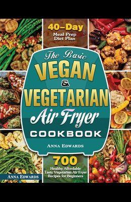 The Basic Vegan & Vegetarian Air Fryer Cookbook