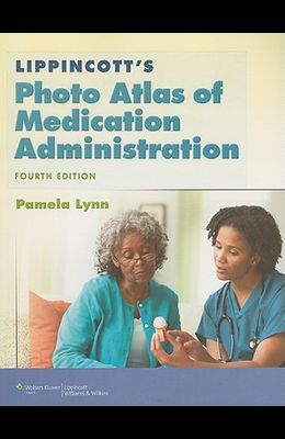 Lippincott's Photo Atlas of Medication Administration (Lynn, Lippincott's Photo Atlas of Medication Administration)