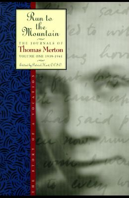 Run to the Mountain: The Story of a Vocation (The Journals of Thomas Merton, Volume One 1939-1941)