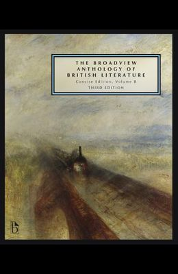 The Broadview Anthology of British Literature: Concise Volume B - Third Edition: The Age of Romanticism - The Victorian Era - The Twentieth Century an