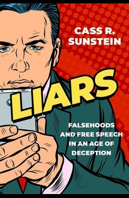 Liars: Falsehoods and Free Speech in an Age of Deception