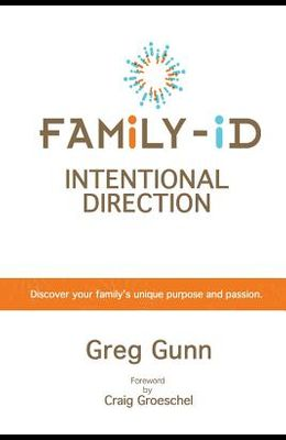 Family-id --- Intentional Direction: Discover Your Family's Unique Purpose and Passion!