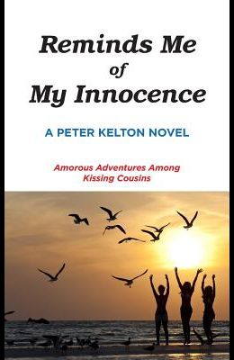 Reminds Me of My Innocence: Amorous Adventures Among Kissing Cousins