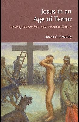 Jesus in an Age of Terror: Scholarly Projects for a New American Century