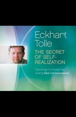 The Secret of Self-Realization: Teachings to Access the Arising New Consciousness