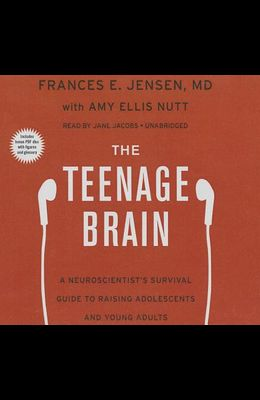 The Teenage Brain Lib/E: A Neuroscientist's Survival Guide to Raising Adolescents and Young Adults