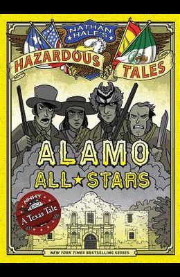 Alamo All-Stars (Nathan Hale's Hazardous Tales #6), Volume 6: A Texas Tale