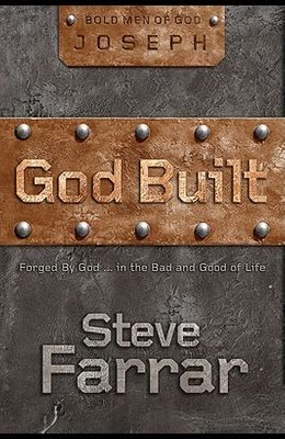 God Built: Forged by God ... in the Bad and Good of Life
