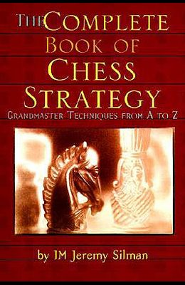 The Complete Book of Chess Strategy: Grandmaster Techniques from A to Z