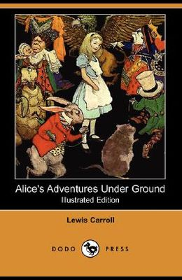 Alice's Adventures Under Ground (Illustrated Edition) (Dodo Press)