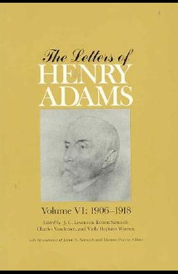 The Letters of Henry Adams, Volumes 4-6: 1892-1918