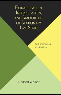 Extrapolation, Interpolation, and Smoothing of Stationary Time Series, with Engineering Applications