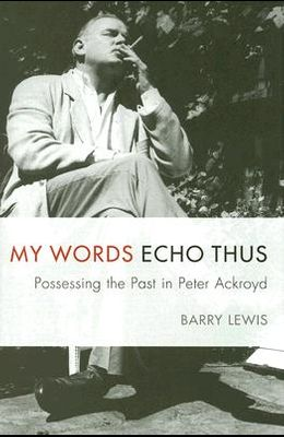 My Words Echo Thus: Possessing the Past in Peter Ackroyd