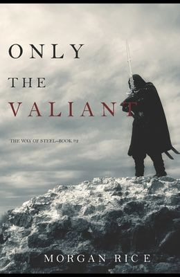Only the Valiant (The Way of Steel-Book 2)