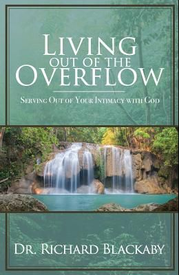 Living Out of the Overflow: Serving Out of Your Intimacy with God