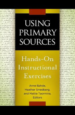 Using Primary Sources: Hands-On Instructional Exercises