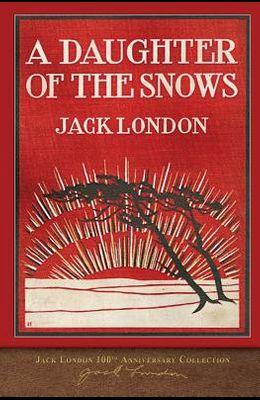 A Daughter of the Snows: 100th Anniversary Collection