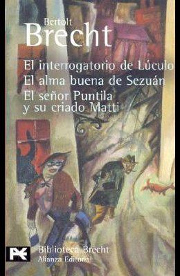 Interrogatorio de Luculo/ El Alma Buena de Sezuan/ El Senor Puntila y su Criado Matti