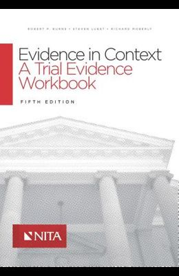 Evidence in Context: A Trial Evidence Workbook