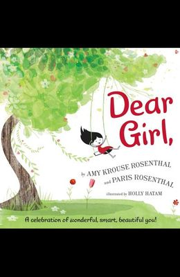 Dear Girl,: A Celebration of Wonderful, Smart, Beautiful You!